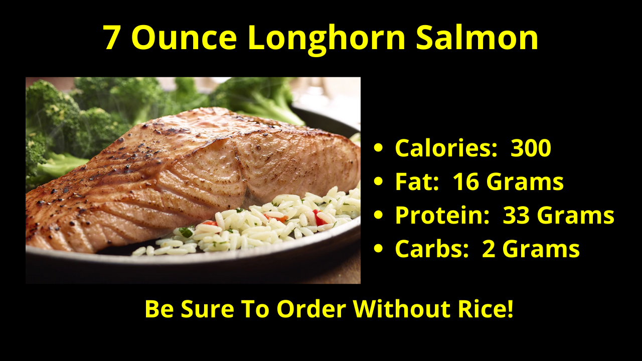 The 7 Ounce Longhorn Salmon! Be sure to order this salmon without rice!
