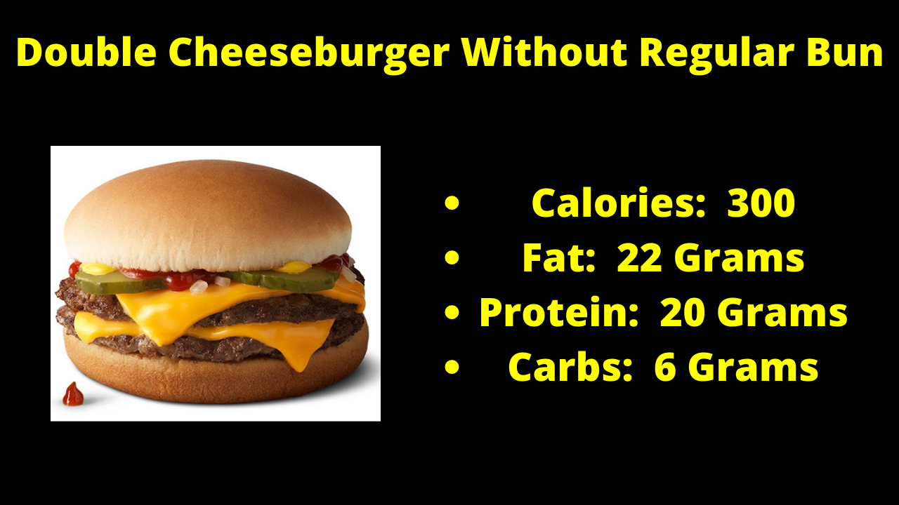 Here are the nutritional numbers for the Double Cheeseburger without the Regular Bun!