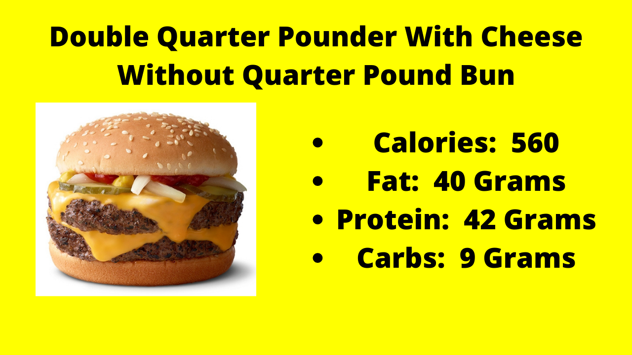 Here are the nutritional numbers for the Double Quarter Pounder With Cheese without the Quarter Pounder Bun!