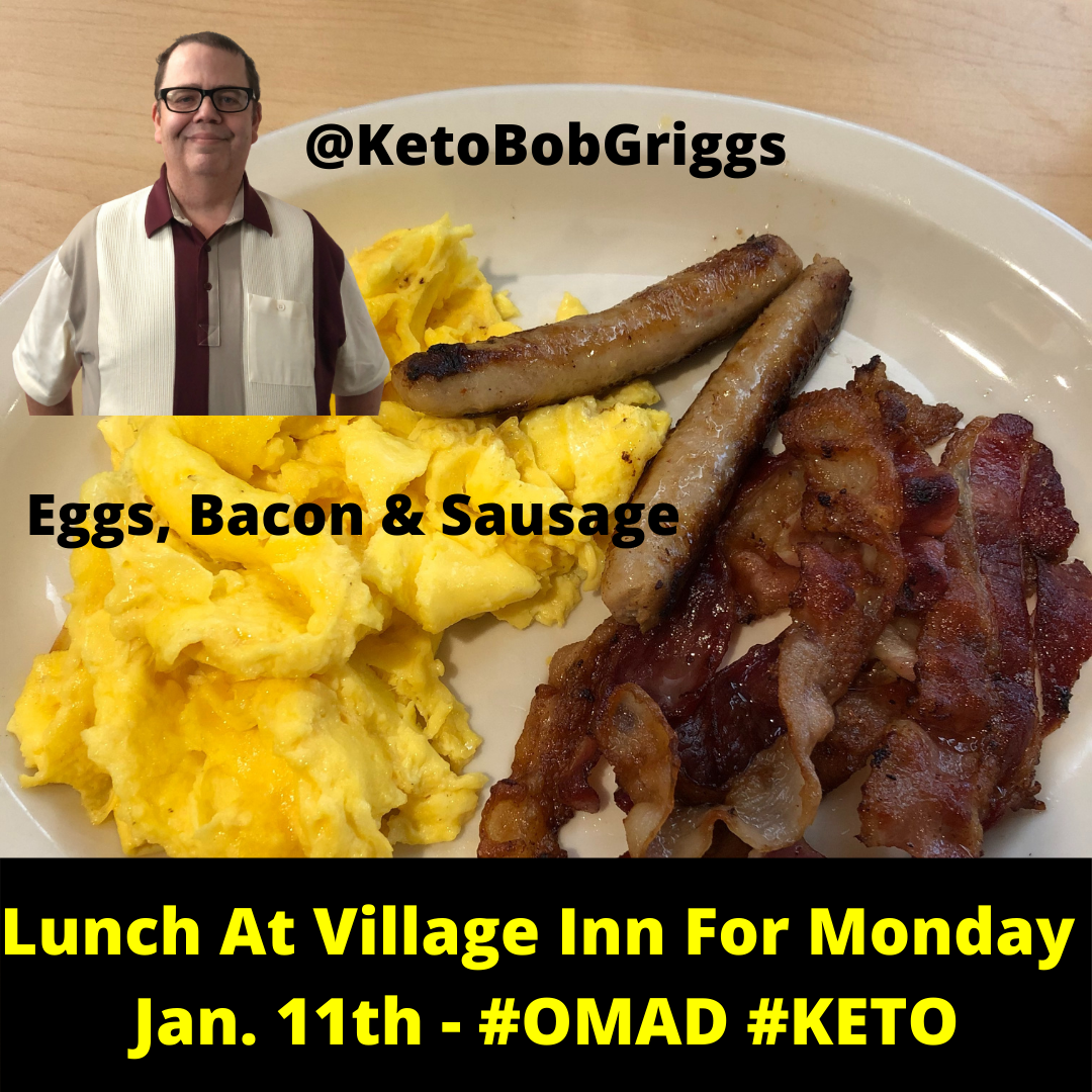 Lunch At Village Inn For Monday January 11th OMAD KETO CARNIVORE