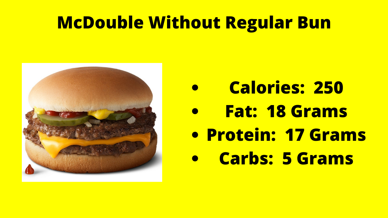 Here are the nutritional numbers for the McDouble without the Regular Bun!