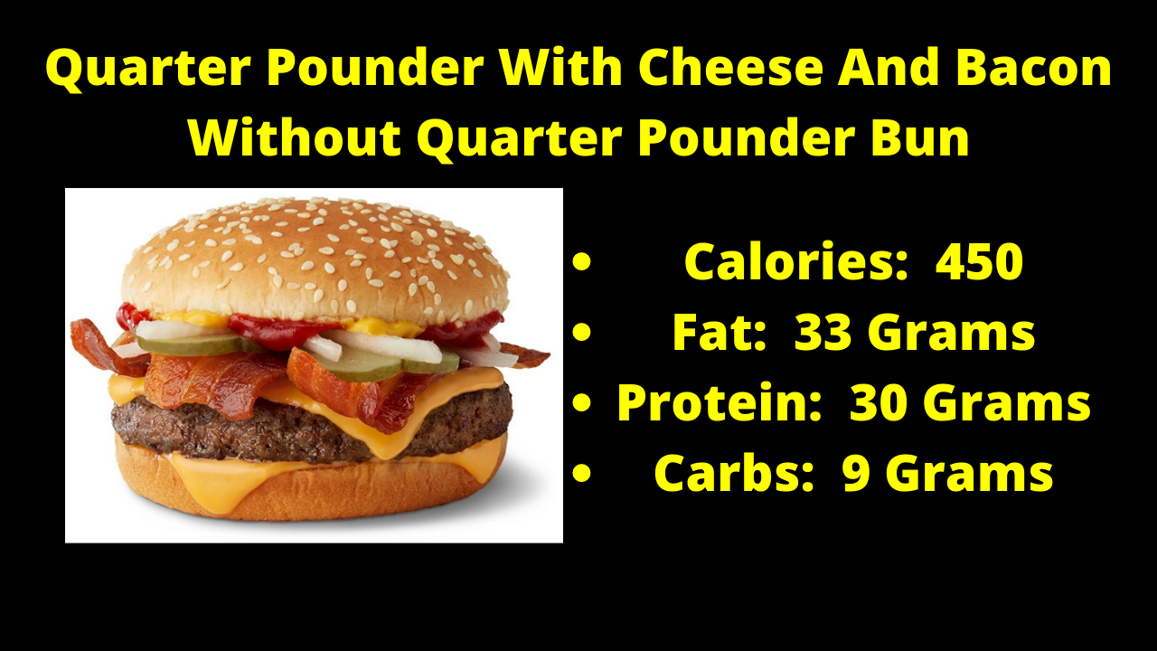 Here are the nutritional numbers for the Quarter Pounder With Cheese And Bacon without the Quarter Pounder Bun!
