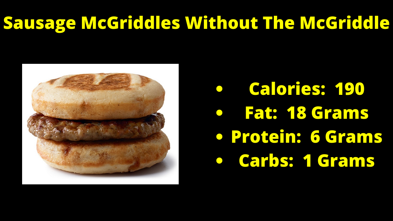 Here are the nutritional numbers for the Sausage McGriddles without the McGriddle!