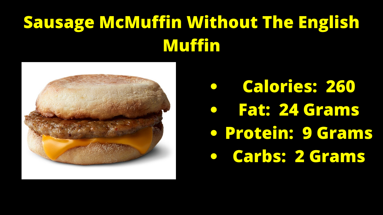 Here Are The Nutritional Numbers For The Sausage McMuffin Without The English Muffin!